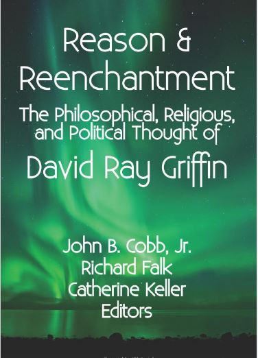 Reason and Reenchantment: The Philosophical, Religious, & Political Thought of David Ray Griffin
