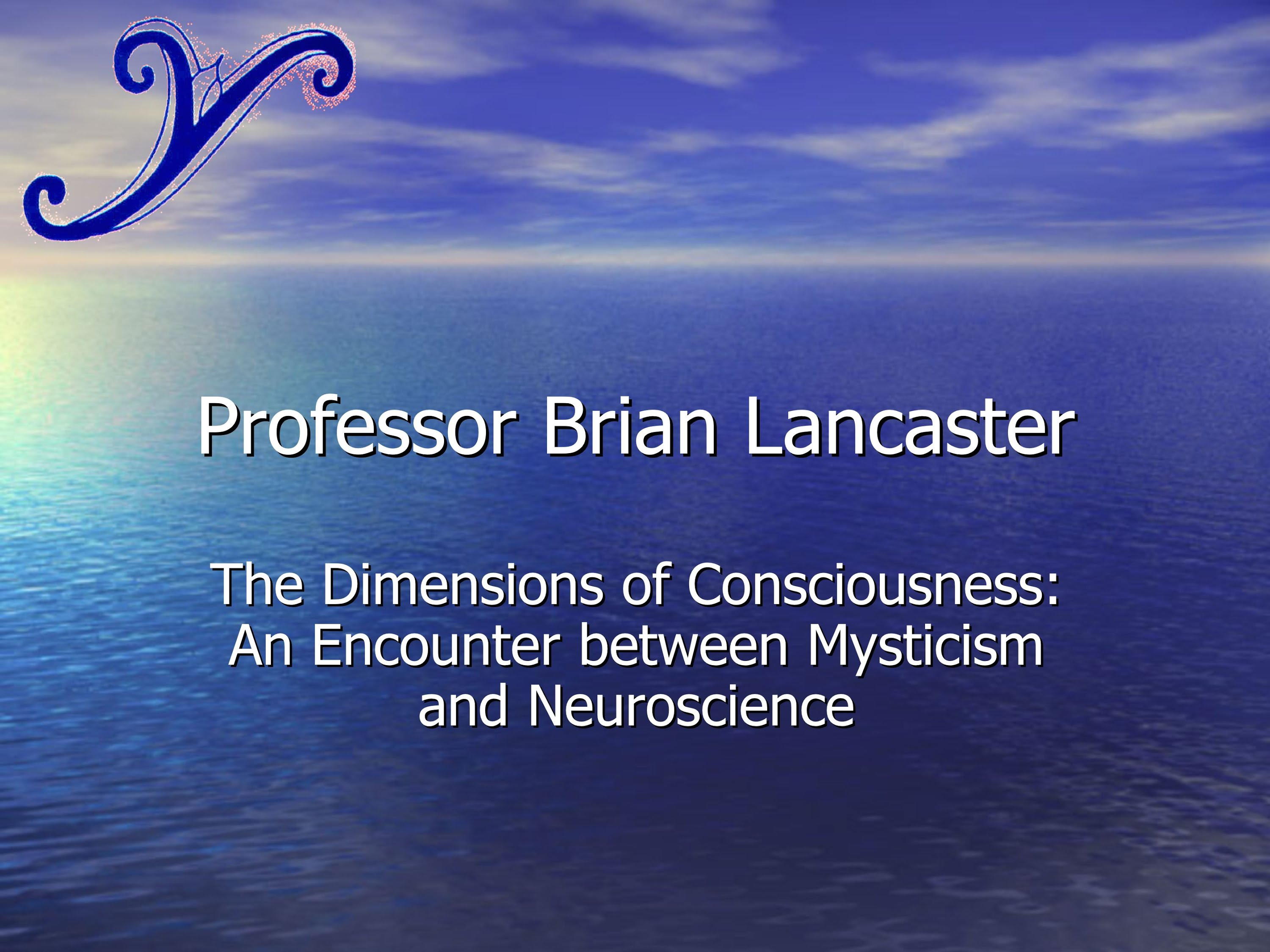 Professor Brian Lancaster - Dimensions of Consciousness: Mysticism and Neuroscience
