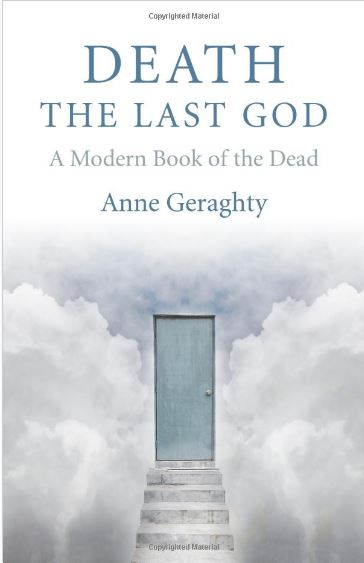 Death, the Last God: A Modern Book of the Dead by Anne Geraghty