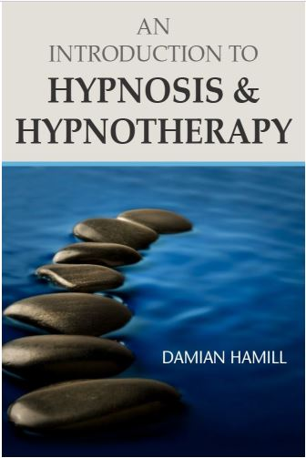 An Introduction to Hypnosis and Hypnotherapy - Damian Hamill