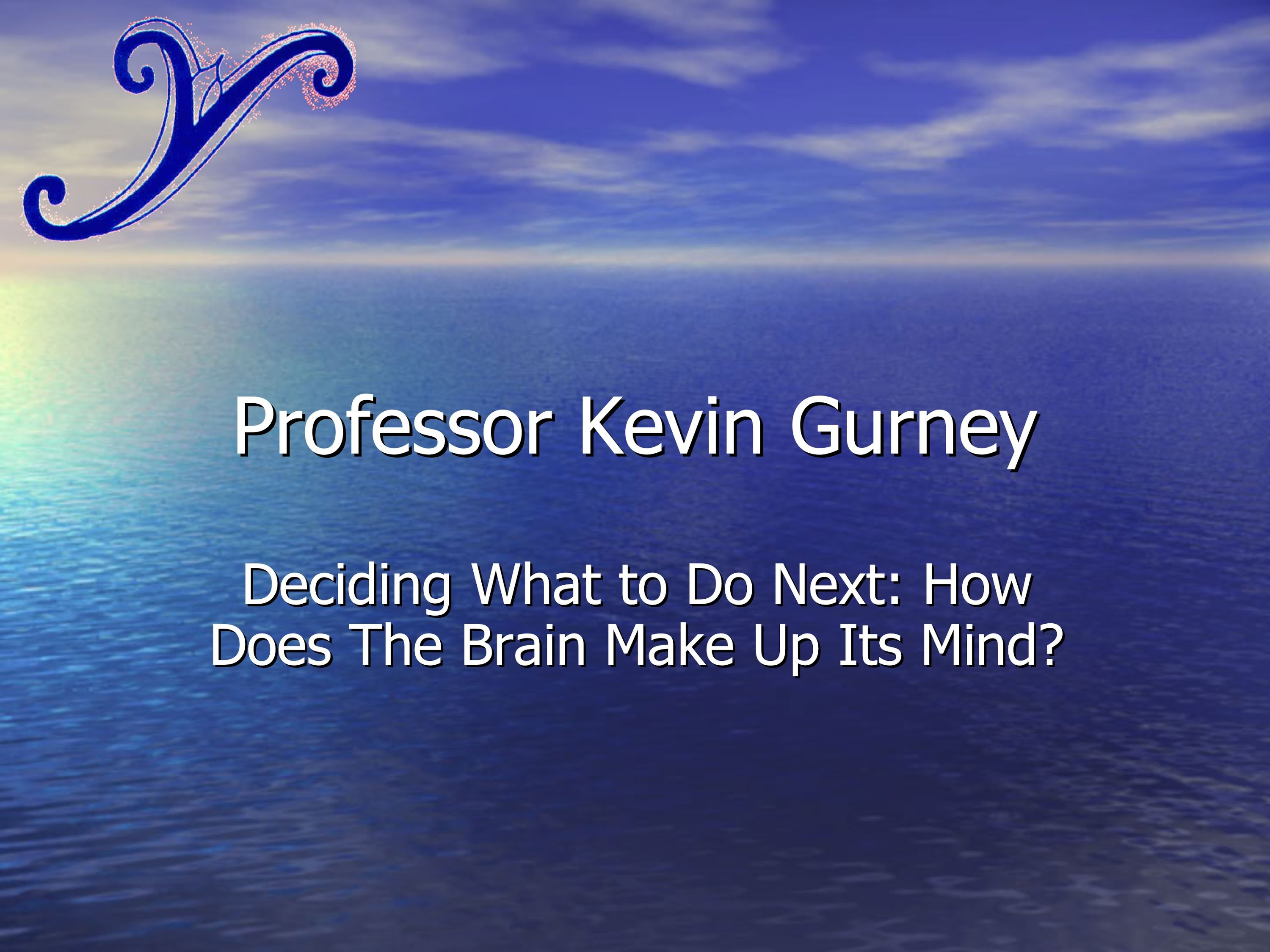 Professor Kevin Gurney - How does the Brain Make up it's Mind