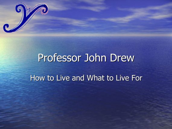 Professor John Drew - How to Live and What to Live for