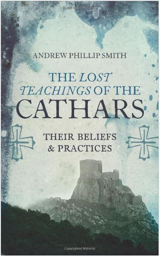 The lost teachings of the cathars by Andrew Philip Smith