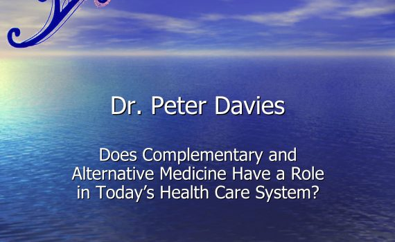 Dr. Peter Davies - Role of Complementary and Alternative Medicine in Today's Health Care System?