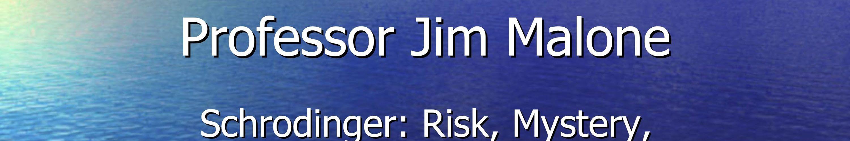 Professor Jim Malon - Schrödinger: Risk, Mystery, Creativity and a Contempletive Spirit in Science