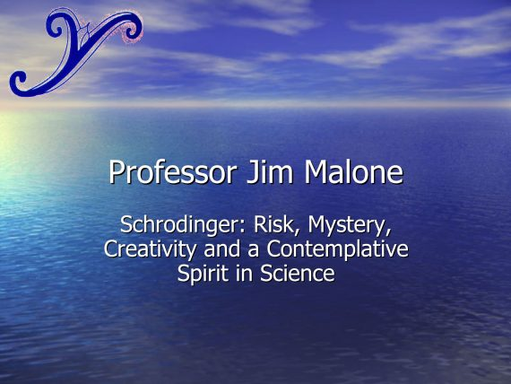 Professor Jim Malon - Schrödinger: Risk, Mystery, Creativity and a Contempletive Spirit in Science