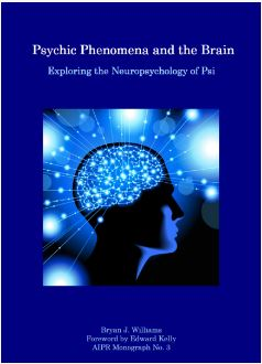 Psychic Phenomena and the Brain: Exploring the Neuropsychology of Psi by Bryan J Williams