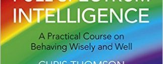 Thomson, C 'Full Spectrum Intelligence: A Practical Course on Behaving Wisely and Well' – Wise Action