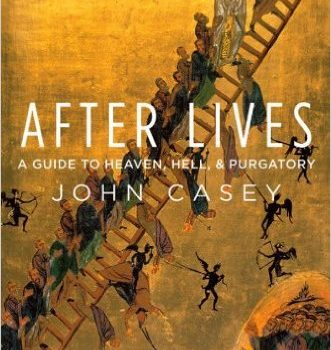 After Lives: A Guide to Heaven, Hell, and Purgatory by John Casey