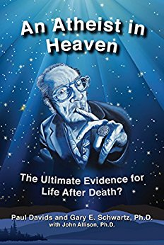 An Atheist in Heaven: The Ultimate Evidence for Life After Death? by Paul Jeffrey Davids