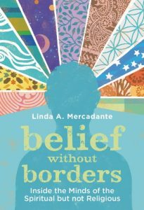 Belief without Borders: Inside the Minds of the Spiritual but not Religious by Linda A. Mercadante