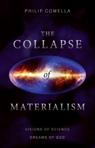 The Collapse of Materialism: Visions of Science, Dreams of God by Philip Comella