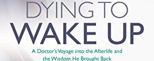 Parti, R and Perry, P 'Dying to Wake Up: A Doctor's Voyage into the Afterlife and the Wisdom He Brought Back' Deep Transformation