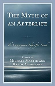 The Myth of an Afterlife: The Case against Life After Death by Michael Martin (Author), Keith Augustine