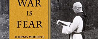 Forest, J 'The Root of War is Fear: Thomas Merton's Advice to Peacemakers' – Living the Law of Love