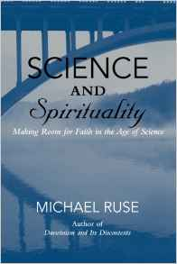Science and Spirituality: Making Room for Faith in the Age of Science by Michael Ruse