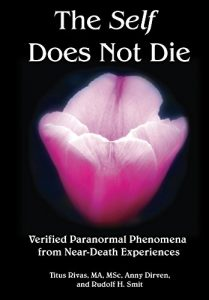 The Self Does Not Die: Verified Paranormal Phenomena from Near-Death Experiences by Titus Rivas (Author), Anny Dirven (Author), Rudolf Smit