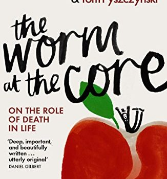 The Worm at the Core: On the Role of Death in Life by Sheldon Solomon (Author), Jeff Greenberg