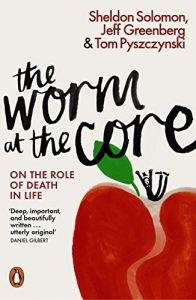 The Worm at the Core: On the Role of Death in Life Sheldon Solomon, Jeff Greenberg & Tom Pyszczynski